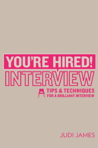 You're Hired! Interview: Tips and techniques for a brilliant interview